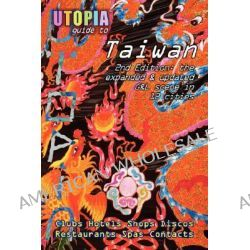 Utopia Guide to Taiwan (2nd Edition), The Gay and Lesbian Scene in 12 Cities Including Taipei, Kaohsiung and Tainan by John Goss, 9781430312628.