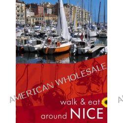 Walk & Eat Around Nice by John Underwood, 9781856914307.