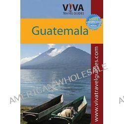 VIVA Travel Guides Guatemala, Viva Travel Guides by Paula Newton, 9780982558546.