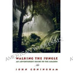Walking the Jungle, An Adventurer's Guide to the Amazon by John Coningham, 9781580801089.