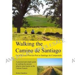 Walking the Camino de Santiago by Robert Hamilton, 9781481914628.