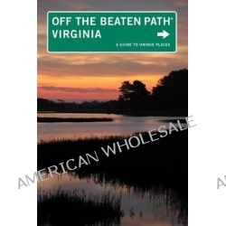Virginia off the Beaten Path, A Guide to Unique Places by Judy Colbert, 9780762773305.
