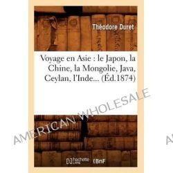 Voyage En Asie, Le Japon, La Chine, La Mongolie, Java, Ceylan, L'Inde... (Ed.1874) by Duret T, 9782012632691.