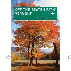 Vermont off the Beaten Path, A Guide to Unique Places by Cindi Pietrzyk, 9780762792092.