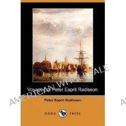 Voyages of Peter Esprit Radisson (Dodo Press) by Peter Esprit Radisson, 9781406542479.
