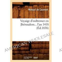 Voyaige D'Oultremer En Jherusalem... L'An 1418 (Ed.1858) by De Caumont N, 9782012778719.