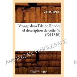 Voyage Dans L'Ile de Rhodes Et Description de Cette Ile by Victor Guerin, 9782012777521.