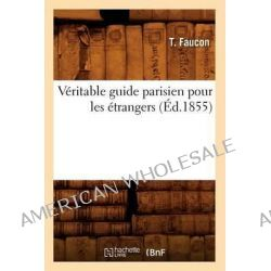 Veritable Guide Parisien Pour Les Etrangers (Ed.1855) by Faucon T, 9782012631113.
