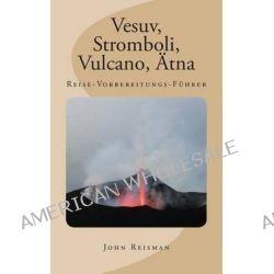 Vesuv, Stromboli, Vulcano, Atna - Reise-Vorbereitungs-Fuhrer by John Reisman, 9781494923129.