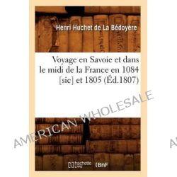 Voyage En Savoie Et Dans Le MIDI de La France En 1084 [Sic] Et 1805 (Ed.1807) by De La Bedoyere H, 9782012632851.