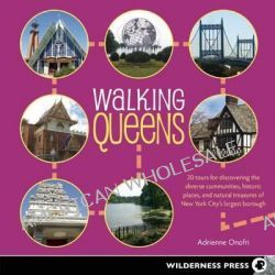 Walking Queens, 30 Tours for Discovering the Diverse Communities, Historic Places, and Natural Treasures of New York City's Largest Borough by Adrienne Onofri, 9780899977300.