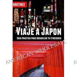 Viaje a Japon - Turismo Facil y Por Tu Cuenta, Guia Practica Para Organizar Tu Itinerario by Ivan Benito Garcia, 9781482558395.