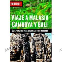 Viaje a Malasia, Camboya y Bali - Turismo Facil y Por Tu Cuenta, Guia Practica Para Organizar Tu Itinerario by Ivan Benito Garcia, 9781495491702.