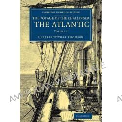 Voyage of the Challenger: The Atlantic, A Preliminary Account of the General Results of the Exploring Voyage of HMS Chal
