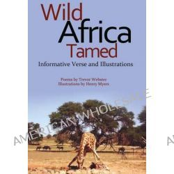 Wild Africa Tamed by Trevor Webster, 9781848972827.