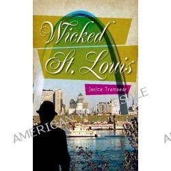 Wicked St. Louis by Janice Tremeear, 9781609492984.