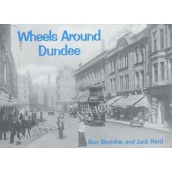 Wheels Around Dundee by Alan Brotchie, 9781840332100.