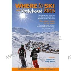 Where to Ski & Snowboard 2015 by Chris Gill, 9780955866364.