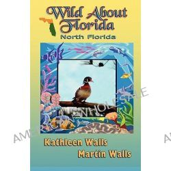 Wild about Florida, North Florida by Kathleen Walls, 9780979808791.
