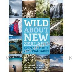 Wild About New Zealand, Our National Parks by Gus Roxburgh, 9781775533337.