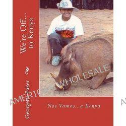 We're Off...to Kenya, Nos Vamos...a Kenya by Georgette Baker, 9781892306227.