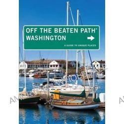 Washington off the Beaten Path, A Guide to Unique Places by Chloe Ernst, 9780762786558.