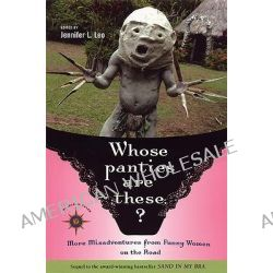 Whose Panties are These?, More Misadventures from Funny Women on the Road by Jennifer L. Leo, 9781932361117.