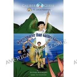 Who is Smarter Than Galiber Guess?, Riddles, Magic Travel and Adventure in the Caribbean Island of St. Lucia by Anthea Bousquet, 9789768238009.