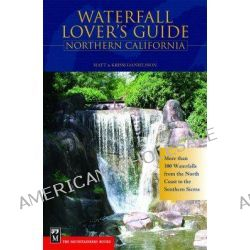 Waterfall Lover's Guide Northern California, More Than 300 Waterfalls from the North Coast to the Southern Sierra by Matt Danielsson, 9780898869675.