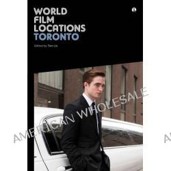 World Film Locations, Toronto by Tom Ue, 9781783201952.