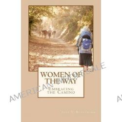 Women of the Way, Embracing the Camino by Jane V Blanchard, 9781475247411.