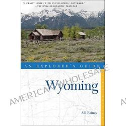 Wyoming, An Explorer's Guide by Alli Rainey, 9780881508901.