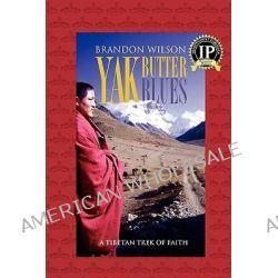 Yak Butter Blues, A Tibetan Trek of Faith by Brandon Wilson, 9780977053667.
