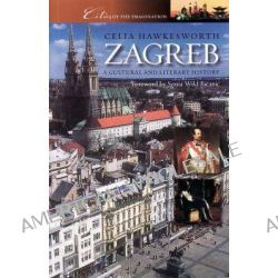 Zagreb, A Cultural and Literary History by Celia Hawkesworth, 9781904955306.