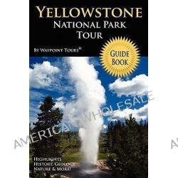 Yellowstone National Park Tour Guide Book by Waypoint Tours, 9780578020839.