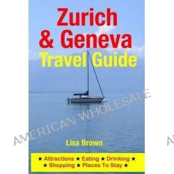 Zurich & Geneva Travel Guide, Attractions, Eating, Drinking, Shopping & Places to Stay by Lisa Brown, 9781500535148.