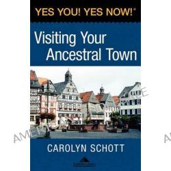 Yes You! Yes Now! (R) Visiting Your Ancestral Town by Carolyn Schott, 9780982114827.