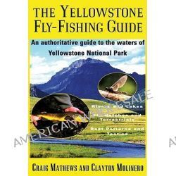 Yellowstone Fly-Fishing Guide, An Authoritative Guide to the Waters of Yellowstone National Park by Craig Mathews, 9781558215450.