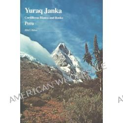 Yuraq Janka Guide to the Peruvian Andes, Guide to the Peruvian Andes - Cordilleras Blanca and Rosko by John F. Ricker, 9780930410056.