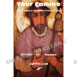 YOUR CAMINO - a Lightfoot Guide to Practical Preparation for a Pilgrimage by Sylvia Nilsen, 9782917183168.