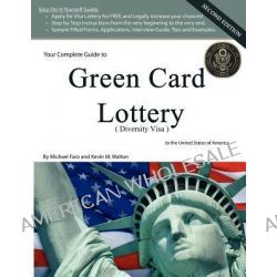 Your Complete Guide to Green Card Lottery (Diversity Visa) - Easy Do-It-Yourself Immigration Books - Greencard by Michael Faro, 9780984454303.