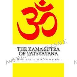 The Kama Sutra of Vatsyayana by Hindu Philosopher Vatsyayana, 9781500940010.