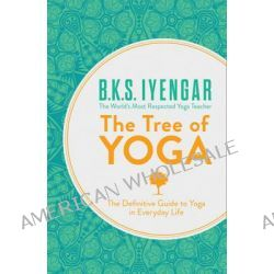 The Tree of Yoga, The Definitive Guide to Yoga in Everyday Life by B. K. S. Iyengar, 9780007921270.