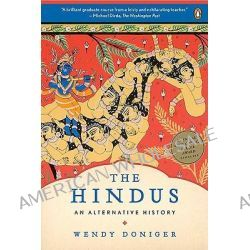 The Hindus, An Alternative History by Mircea Eliade Distinguished Service Professor of the History of Religions Wendy Doniger, 9780143116691.