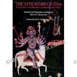 Aphorisms of Siva, The Siva Sutra with Bhaskara's Commentary, the Varttika by Mark S.G. Dyczkowski, 9780791412640.