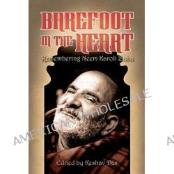Barefoot in the Heart, Remembering Neem Karoli Baba: Neem Karoli Baba by Keshav Das, 9780983927129.