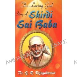 Loving God, Story of Shirdi Sai Baba by Dr. G. R. Vijayakumar, 9788120780798.