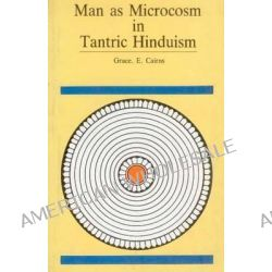 Man as Microcosm in Tantric Hinduism by Grace E. Cairns, 9788173046575.