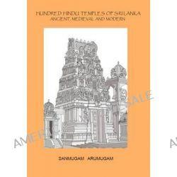 Hundred Hindu Temples of Sri Lanka, Ancient, Medieval and Modern by Sanmugam Arumugam, 9780957502345.