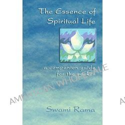 The Essence of Spiritual Life, A Companion Guide for the Seeker by Swami Rama, 9788190100496.
